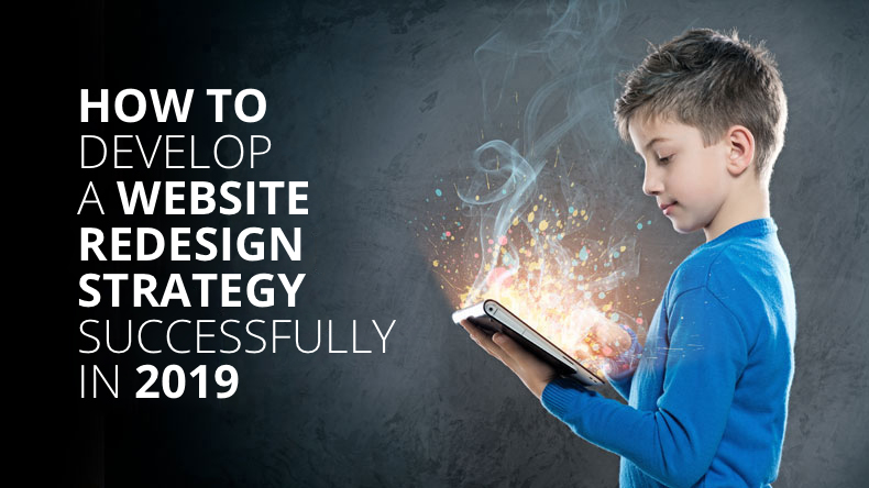How To Develop a Website Redesign Strategy Successfully In 2019